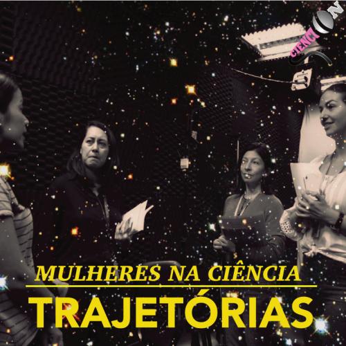 Ciencion Episódio 5 - Mulheres na Ciência: Trajetórias
