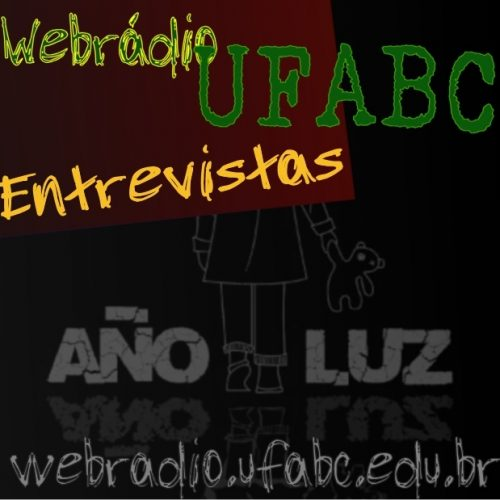 ENTREVISTAS WEBRÁDIO UFABC - AÑO LUZ