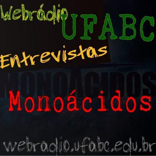 ENTREVISTAS WEBRÁDIO UFABC - MONOÁCIDOS
